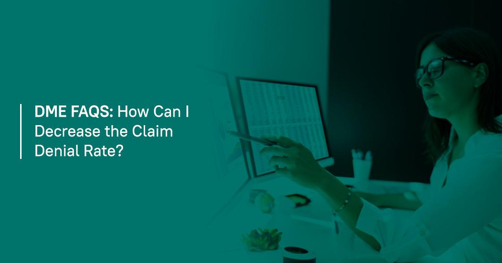 DME FAQS How Can I Decrease Claim Denials
