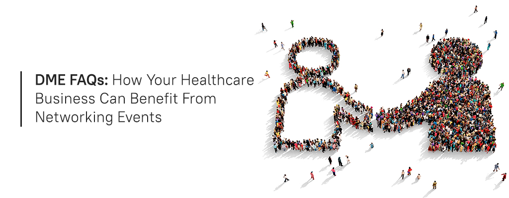 DME FAQs - How your healthcare business can benefit from networking events