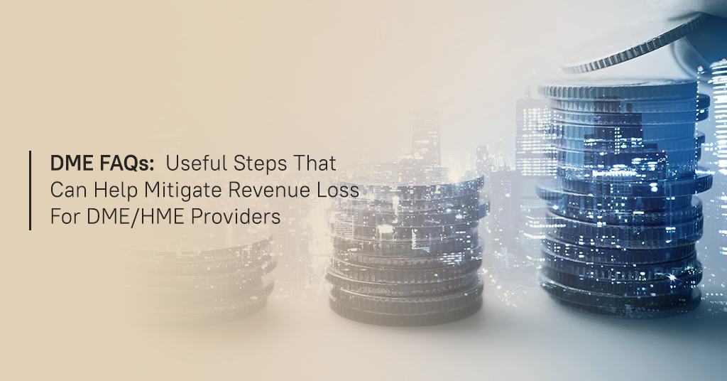 DME FAQs - Useful Steps that can Help Mitigate Revenue Loss for DME/HME Providers