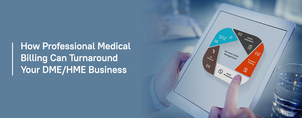 How Professional Medical Billing Can Turnaround Your DME/HME Business