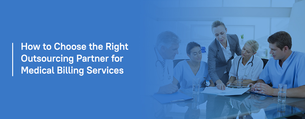 How to Choose the Right Outsourcing Partner for Medical Billing Services