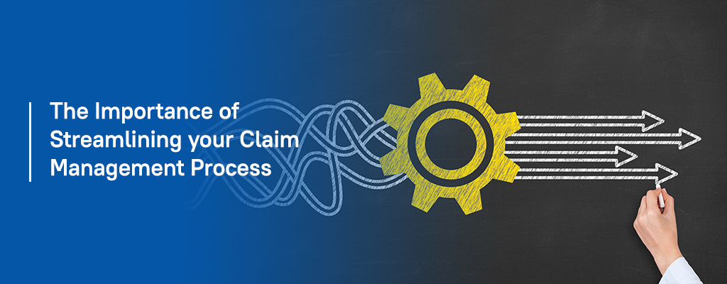 The Importance of Streamlining your Claim Management Process
