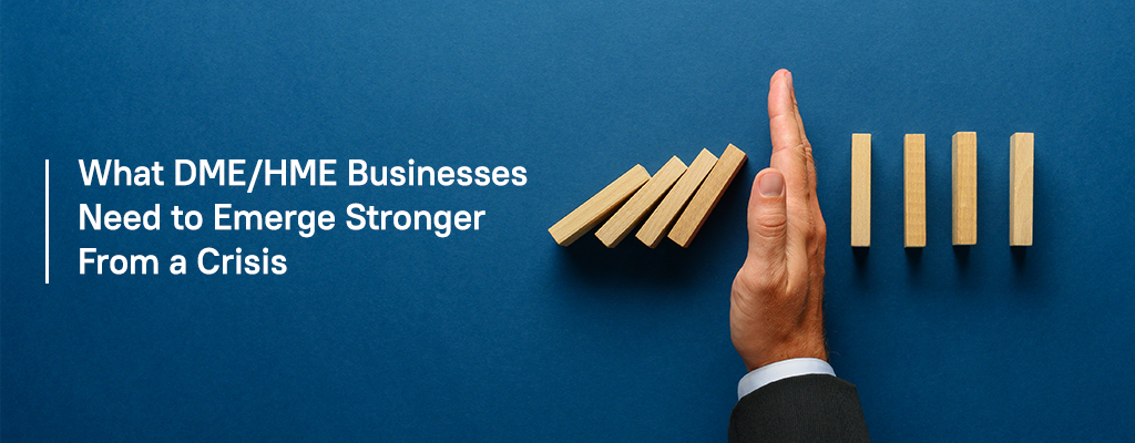 What DME/HME businesses need to emerge stronger from a crisis