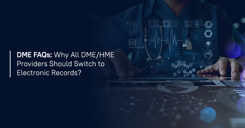 DME FAQs - Why all DME/HME providers should switch to electronic records