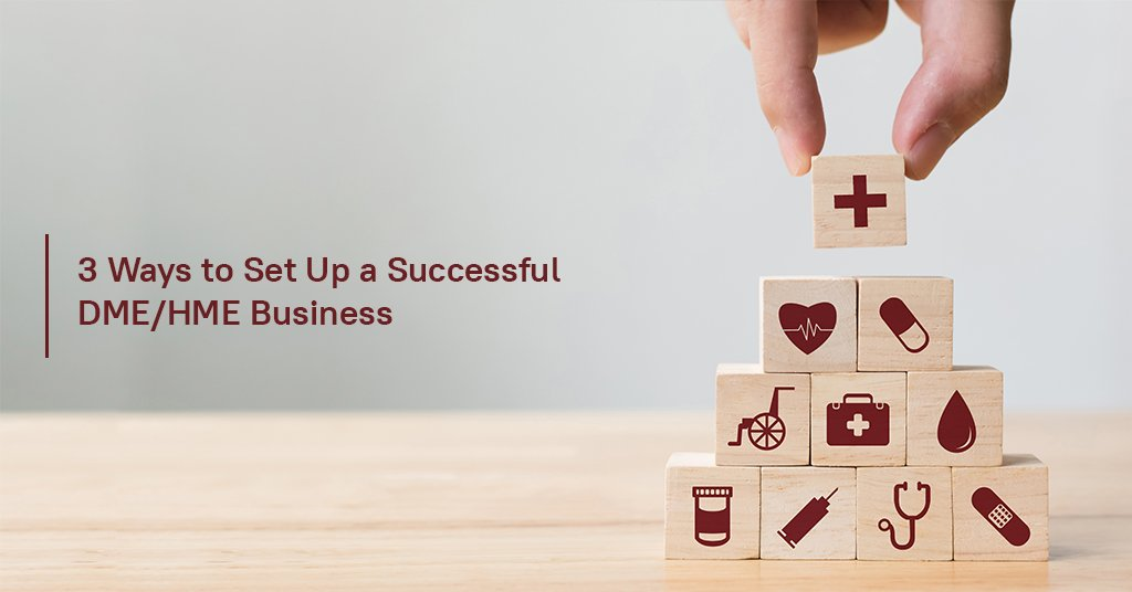 3 ways to set up a successful DME/HME business