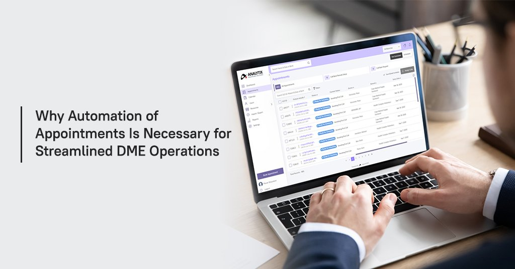 Automation of Appointments Is Necessary for Streamlined DME Operations