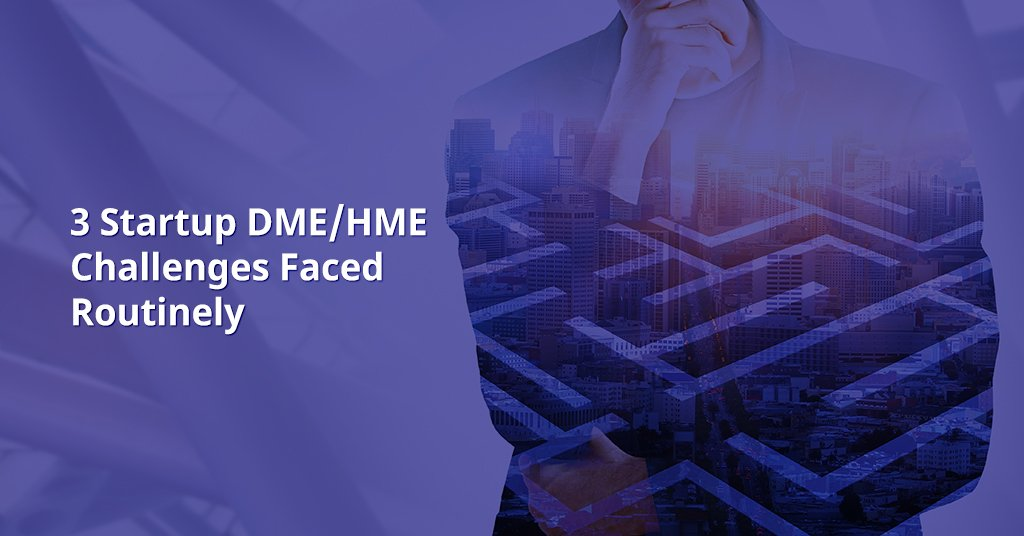 3 Startup DME/HME Challenges Faced Routinely